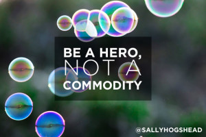 Be-a-hero-not-a-commodity-Sally-Hogshead